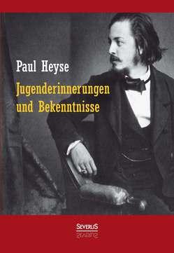 Jugenderinnerungen und Bekenntnisse. Autobiografie von Heyse,  Paul