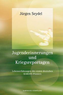 Jugenderinnerungen und Kriegsreportagen von Schmülling,  Ulrich, Seydel,  Jürgen