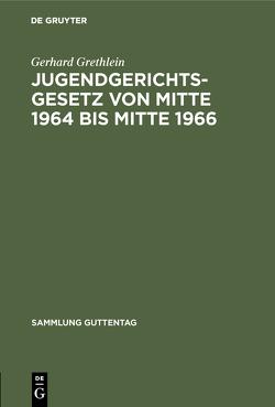 Jugendgerichtsgesetz von Mitte 1964 bis Mitte 1966 von Grethlein,  Gerhard