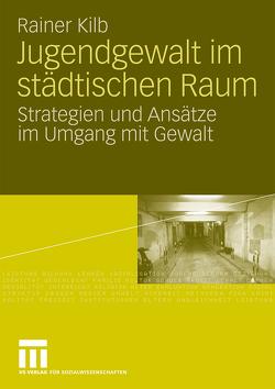 Jugendgewalt im städtischen Raum von Kilb,  Rainer