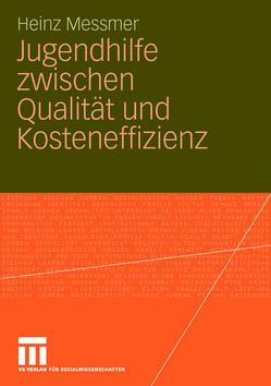 Jugendhilfe zwischen Qualität und Kosteneffizienz von Messmer,  Heinz