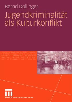 Jugendkriminalität als Kulturkonflikt von Dollinger,  Bernd