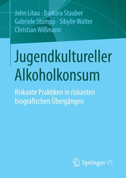 Jugendkultureller Alkoholkonsum von Litau,  John, Stauber,  Barbara, Stumpp,  Gabriele, Walter,  Sibylle, Wißmann,  Christian