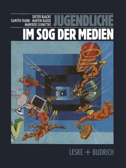 Jugendliche im Sog der Medien von Baacke,  Dieter, Frank,  Günter, Radde,  Martin, Schnittke,  Manfred