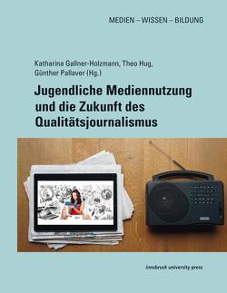 Jugendliche Mediennutzung und die Zukunft des Qualitätsjournalismus von Gallner-Holzmann,  Katharina, Hug,  Theo, Pallaver,  Günther