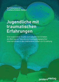 Jugendliche mit traumatischen Erfahrungen von Kötterheinrich,  Rolf, Schatow-Gembel,  Swetlana