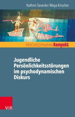 Jugendliche Persönlichkeitsstörungen im psychodynamischen Diskurs von Krischer,  Maya, Sevecke,  Kathrin