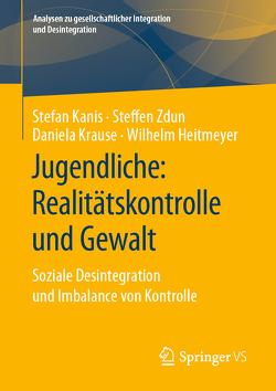 Jugendliche: Realitätskontrolle und Gewalt von Heitmeyer,  Wilhelm, Kanis,  Stefan, Krause,  Daniela, Zdun,  Steffen