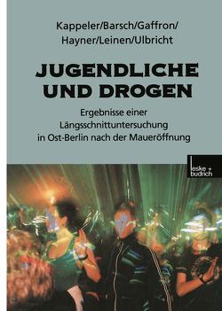 Jugendliche und Drogen von Barsch,  Gundula, Gaffron,  Katrin, Hayner,  Ekkehard, Kappeler,  Manfred, Ulbricht,  Sabina