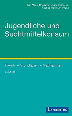 Jugendliche und Suchtmittelkonsum von Gaßmann,  Raphael, Havemann-Reinecke,  Ursula, Mann,  Karl