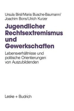 Jugendlicher Rechtsextremismus und Gewerkschaften von Birsl,  Ursula, Bons,  Joachim, Busche-Baumann,  Maria, Kurzer,  Ulrich