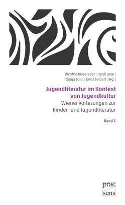 Jugendliteratur im Kontext von Jugendkultur von Kriegleder,  Wynfrid, Lexe,  Heidi, Loidl,  Sonja, Seibert,  Ernst