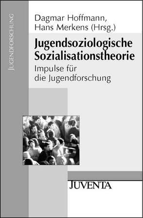 Jugendsoziologische Sozialisationstheorie von Hoffmann,  Dagmar, Merkens,  Hans