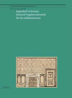Jugendstil in Bremen. Heinrich Vogelers Entwürfe für die Güldenkammer von Hans,  Henrike, Hohenfeld,  Kai