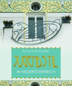 Jugendstil in Niederösterreich von Schubert,  Peter, Schubert,  Ruth