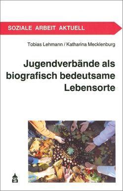 Jugendverbände als biografisch bedeutsame Lebensorte von Lehmann,  Tobias, Mecklenborg,  Katharina
