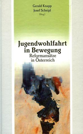 Jugendwohlfahrt in Bewegung von Knapp,  Gerald, Scheipl,  Josef