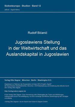 Jugoslawiens Stellung in der Weltwirtschaft und das Auslandskapital in Jugoslawien von Bicanic,  Rudolf