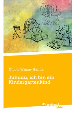 Juhuuu, ich bin ein Kindergartenkind von Winze-Heinle,  Nicole