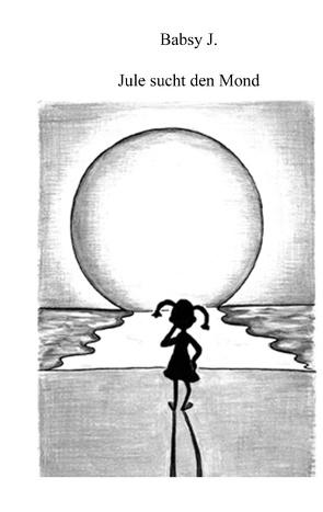 Jule sucht den Mond von J.,  Babsy