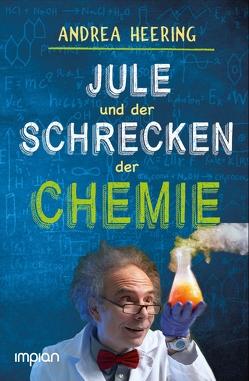 Jule und der Schrecken der Chemie von Heering,  Andrea, Palitzsch-Schulz,  Aruna