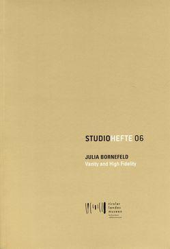 Julia Bornefeld. Vanity and High Fidelity von Bornefeld,  Julia, Dankl,  Günther, Gratl,  Franz, Konrad,  Verena, Kreithner,  Yvonne, Meighörner,  Wolfgang, Zeigerer,  Wolfgang