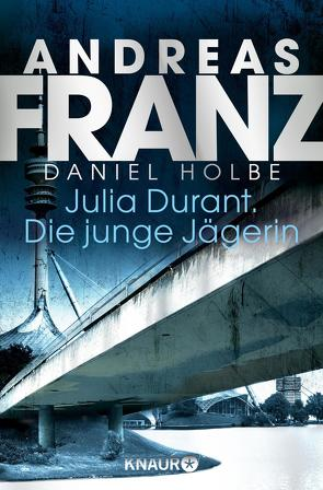 Julia Durant. Die junge Jägerin von Franz,  Andreas, Holbe,  Daniel