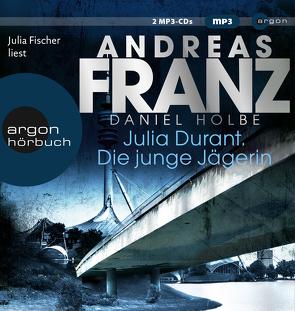 Julia Durant. Die junge Jägerin von Fischer,  Julia, Franz,  Andreas, Holbe,  Daniel