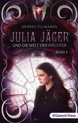 Julia Jäger und die Welt der Wächter von Tillmanns,  Andrea