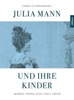 Julia Mann und ihre Kinder von Leutheusser,  Ulrike