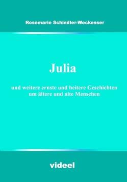 Julia und weitere ernste und heitere Geschichten um ältere und alte Menschen von Schindler-Weckesser,  Rosemarie