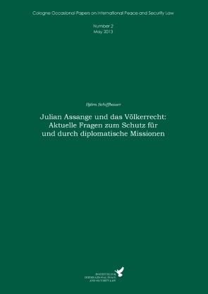 Julian Assange und das Völkerrecht: Aktuelle Fragen zum Schutz für und durch diplomatische Missionen von Kreß,  Claus, Schiffbauer,  Björn