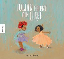 Julian feiert die Liebe von Kröll,  Tatjana, Love,  Jessica