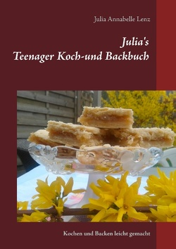 Julia's Teenager Koch- und Backbuch von Lenz,  Julia Annabelle, Lenz,  Marlies Barbara