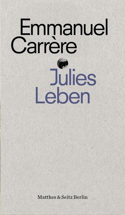 Julies Leben von Carrère,  Emmanuel, Hamm,  Claudia, Padilla,  Darcy