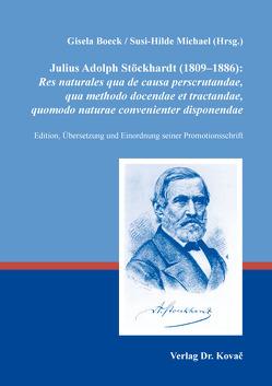 Julius Adolph Stöckhardt (1809–1886): Res naturales qua de causa perscrutandae, qua methodo docendae et tractandae, quomodo naturae convenienter disponendae von Boeck,  Gisela, Michael,  Susi-Hilde