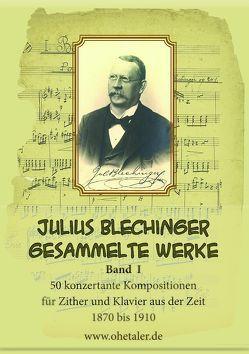 Julius Blechinger – Gesammelte Werke, Band 1 von Blechinger, Julius, Scholz, Max, Schopf, Hans
