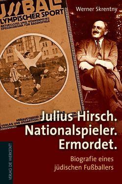 Julius Hirsch. Nationalspieler. Ermordet. von Skrentny,  Werner