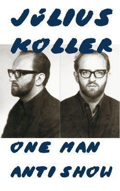 Julius Koller. One Man Anti Show von Grún,  Daniel, Rhomberg,  Kathrin, Schöllhammer,  Georg