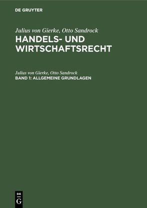 Julius von Gierke; Otto Sandrock: Handels- und Wirtschaftsrecht / Allgemeine Grundlagen von Gierke,  Julius von, Sandrock,  Otto