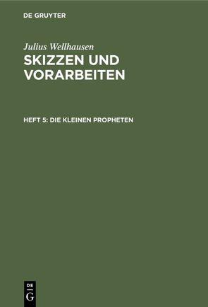 Julius Wellhausen: Skizzen und Vorarbeiten / Die kleinen Propheten von Wellhausen,  Julius