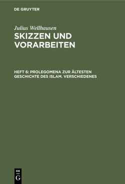 Julius Wellhausen: Skizzen und Vorarbeiten / Prolegomena zur ältesten Geschichte des Islam. Verschiedenes von Wellhausen,  Julius