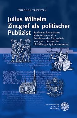 Julius Wilhelm Zincgref als politischer Publizist von Verweyen,  Andreas, Verweyen,  Theodor