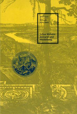 Julius Wilhelm Zincgref und Heidelberg von Kühlmann,  Wilhelm