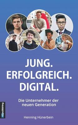 Jung. Erfolgreich. Digital. von Hünerbein,  Henning