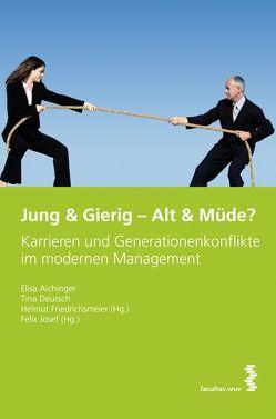 Jung & Gierig – Alt & Müde? von Aichinger,  Elisa, Deutsch,  Tina, Friedrichsmeier,  Helmut, Josef,  Felix