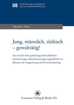 Jung, männlich, türkisch – gewalttätig? von Yazici,  Oguzhan