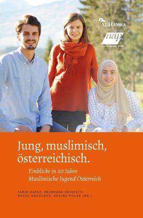 Jung, muslimisch, österreichisch. von Hafez,  Farid, Heinisch,  Reinhard, Kneucker,  Raoul, Polak,  Regina