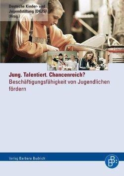 Jung. Talentiert. Chancenreich? von Deutsche Kinder- und Jugendstiftung