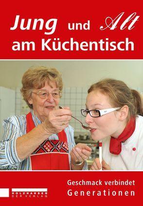 Jung und Alt am Küchentisch. Geschmack verbindet Generationen von Bader,  Eva, Hübel,  Ursula, Klicka,  Marianne, Rosenberger-Spitzy,  Angelika, Wolf,  Patrick